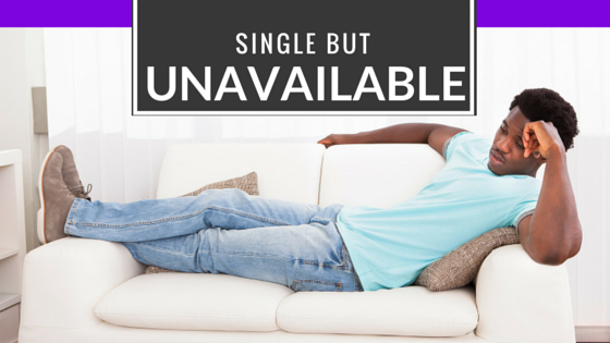 SINGLE BUT UNAVAILABLE