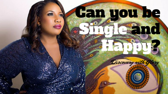 CAN YOU BE SINGLE AND HAPPY? – Discovery with Glory