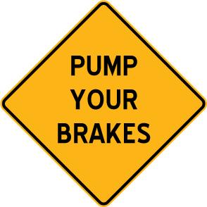 PUMP YOUR BRAKES