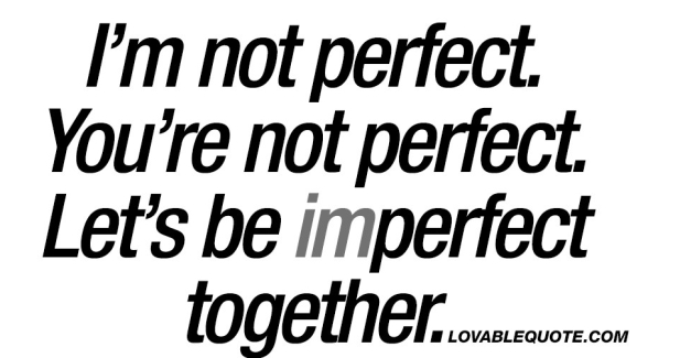 im-not-perfect-youre-not-perfect-lets-be-imperfect-together-lovable-quote